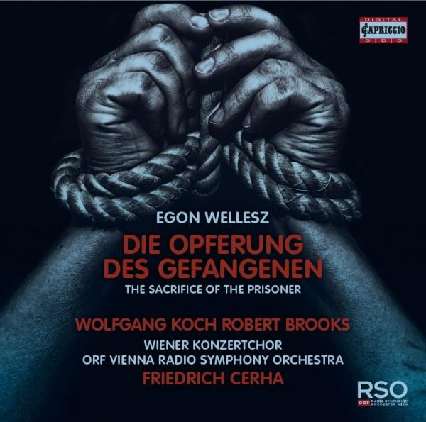 Egon Wellesz: Die Opferung des Gefangenen (World Premiere Recording)