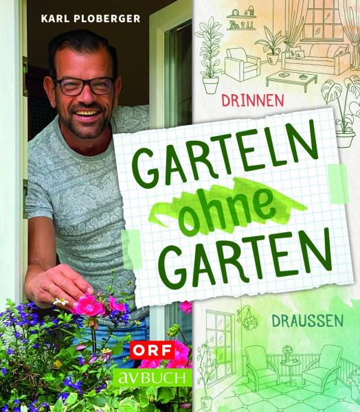 Karl Ploberger: Garteln ohne Garten. Drinnen und draußen
