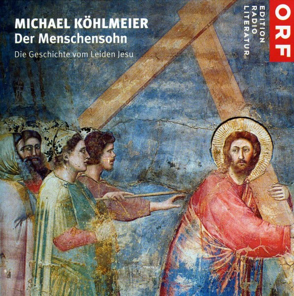 Der Menschensohn erzählt von Michael Köhlmeier