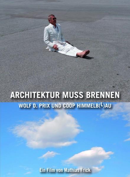 Architektur muss brennen: Wolf D. Prix und Coop Himmelb(l)au